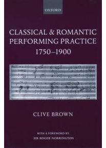Brown Clive Classical and Romantic Performing Practice 1750-1900 (0195166655)