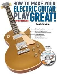 Erlewine Dan How to Make Your Electric Guitar Play Great! (0879309989)