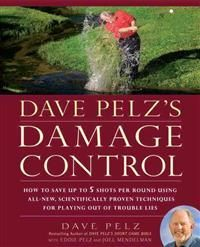 Pelz, Dave Dave Pelz's Damage Control: How to Save Up to 5 Shots Per Round Using All-New, Scientifically Proven Techniq Ues for Playing Out of Trouble Lies (159240510X)