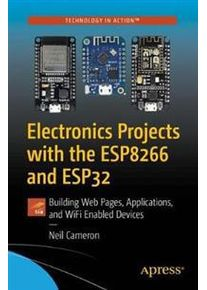 Cameron, Neil Electronics Projects with the ESP8266 and ESP32 (1484263359)
