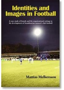 Melkersson, Mattias Identities and images in football : a case study of brands and the organisational settings in the development of Scandinavian women's club football (9185645257)