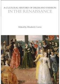 Currie, Elizabeth A Cultural History of Dress and Fashion in the Renaissance (1350204706)