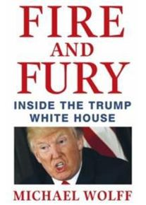 Wolff, Michael Fire and Fury: Inside the Trump White House (1250158060)