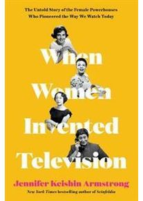 Armstrong Jennifer Keishin When Women Invented Television (0062973304)