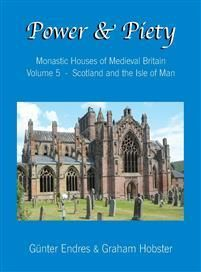 Endres, Günter Power and Piety: Monastic Houses of Medieval Britain - Volume 5 - Scotland and the Isle of Man (0995847681)