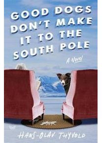 Thyvold, Hans-Olav Good Dogs Don't Make It to the South Pole (006298165X)